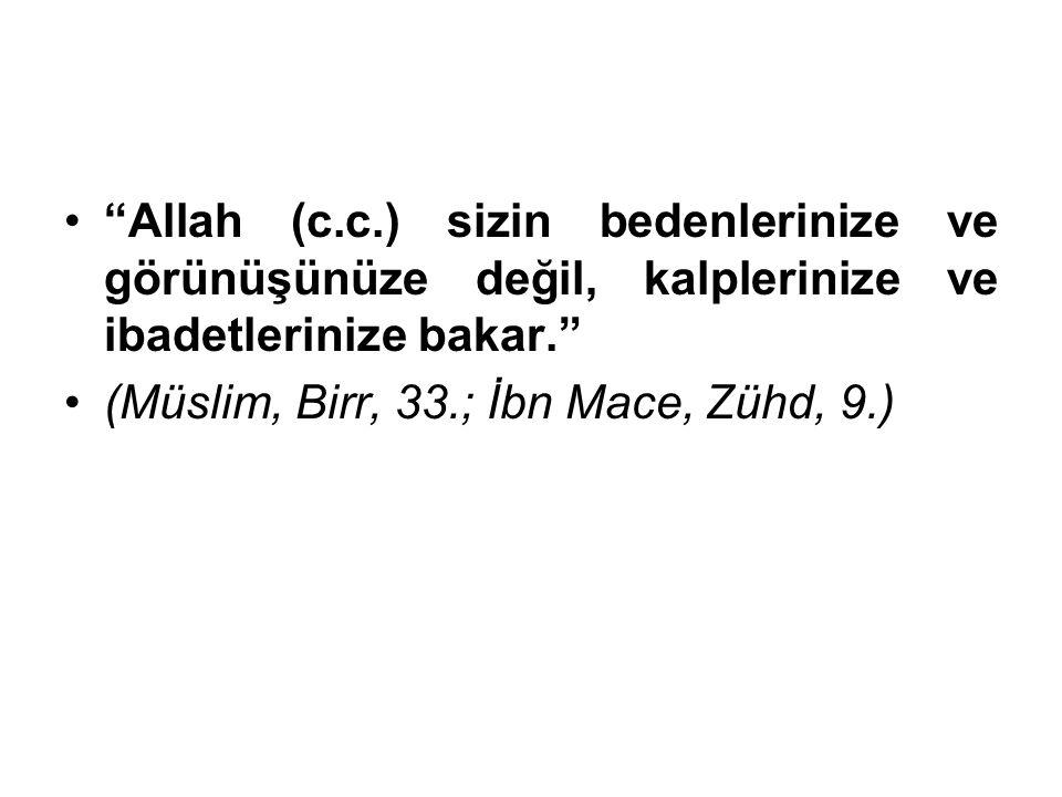 """""""Allah (c.c.) sizin bedenlerinize ve görünüşünüze değil, kalplerinize ve ibadetlerinize bakar."""" (Müslim, Birr, 33.; İbn Mace, Zühd, 9.)"""