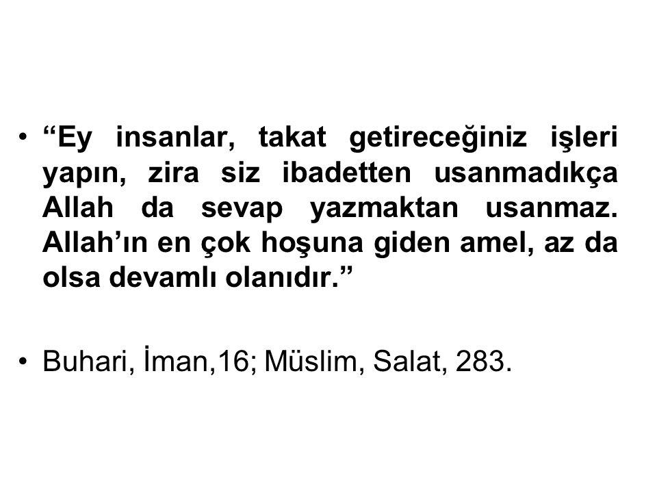 """""""Ey insanlar, takat getireceğiniz işleri yapın, zira siz ibadetten usanmadıkça Allah da sevap yazmaktan usanmaz. Allah'ın en çok hoşuna giden amel, az"""