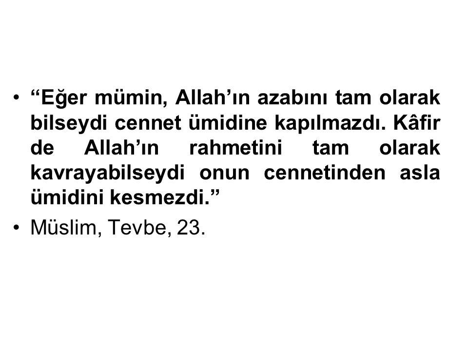 """""""Eğer mümin, Allah'ın azabını tam olarak bilseydi cennet ümidine kapılmazdı. Kâfir de Allah'ın rahmetini tam olarak kavrayabilseydi onun cennetinden a"""