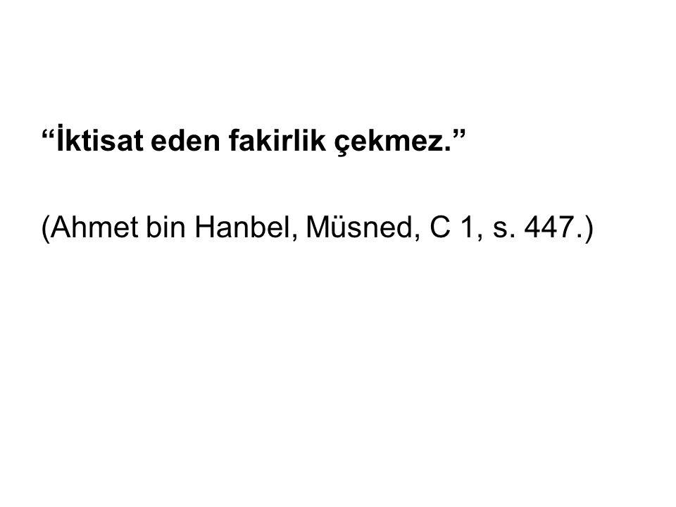 """""""İktisat eden fakirlik çekmez."""" (Ahmet bin Hanbel, Müsned, C 1, s. 447.)"""