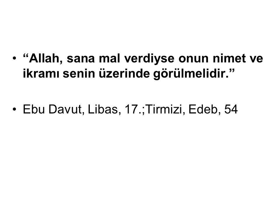 """""""Allah, sana mal verdiyse onun nimet ve ikramı senin üzerinde görülmelidir."""" Ebu Davut, Libas, 17.;Tirmizi, Edeb, 54"""