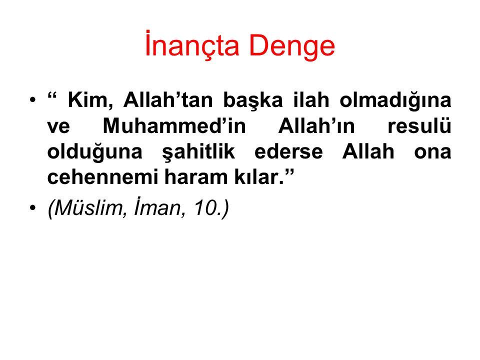 """İnançta Denge """" Kim, Allah'tan başka ilah olmadığına ve Muhammed'in Allah'ın resulü olduğuna şahitlik ederse Allah ona cehennemi haram kılar."""" (Müslim"""