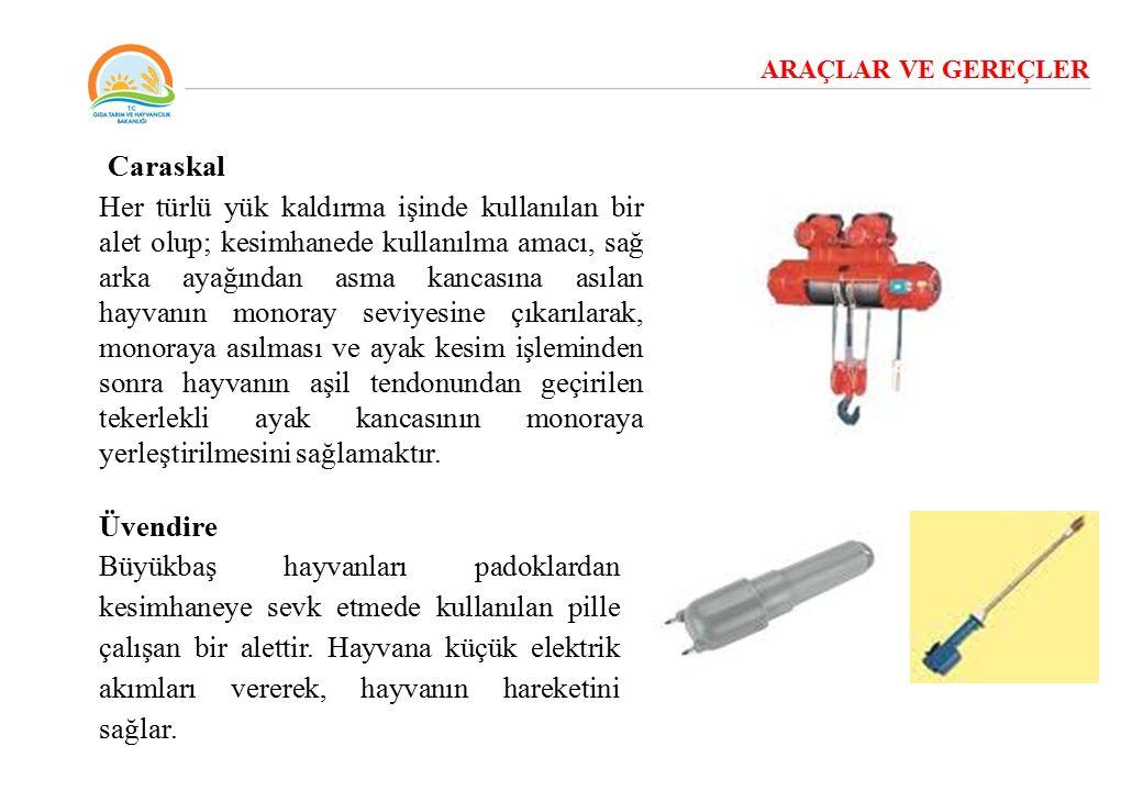 ARAÇLAR VE GEREÇLER Caraskal Her türlü yük kaldırma işinde kullanılan bir alet olup; kesimhanede kullanılma amacı, sağ arka ayağından asma kancasına a