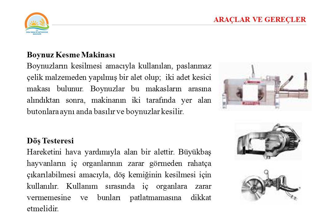 ARAÇLAR VE GEREÇLER Boynuz Kesme Makinası Boynuzların kesilmesi amacıyla kullanılan, paslanmaz çelik malzemeden yapılmış bir alet olup; iki adet kesic