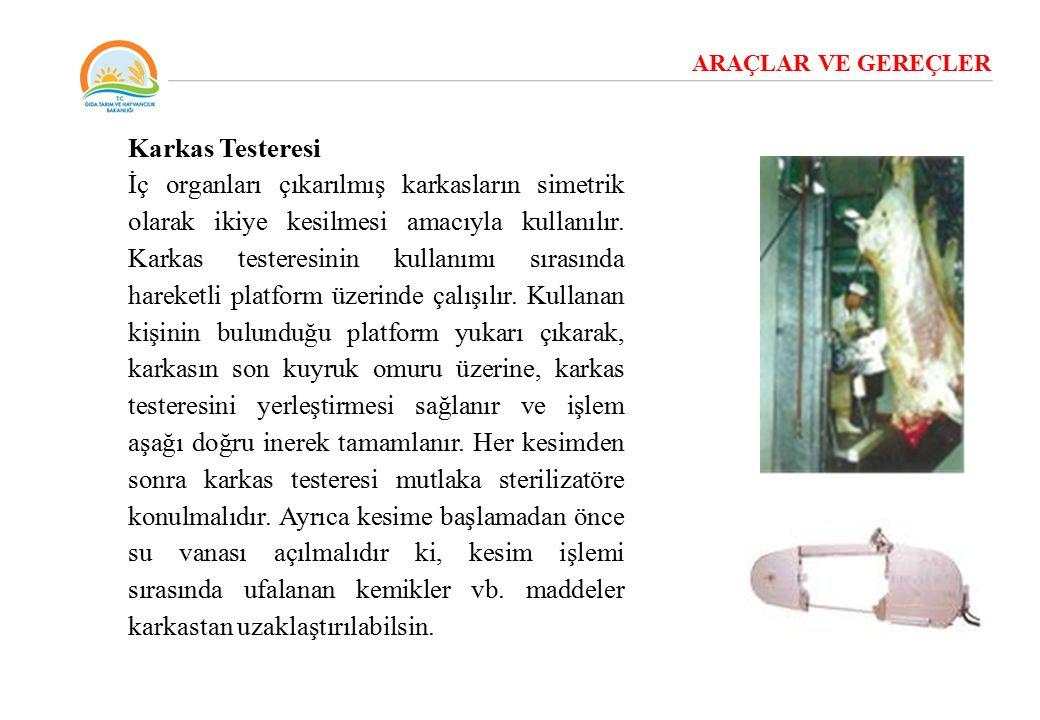 ARAÇLAR VE GEREÇLER Karkas Testeresi İç organları çıkarılmış karkasların simetrik olarak ikiye kesilmesi amacıyla kullanılır. Karkas testeresinin kull