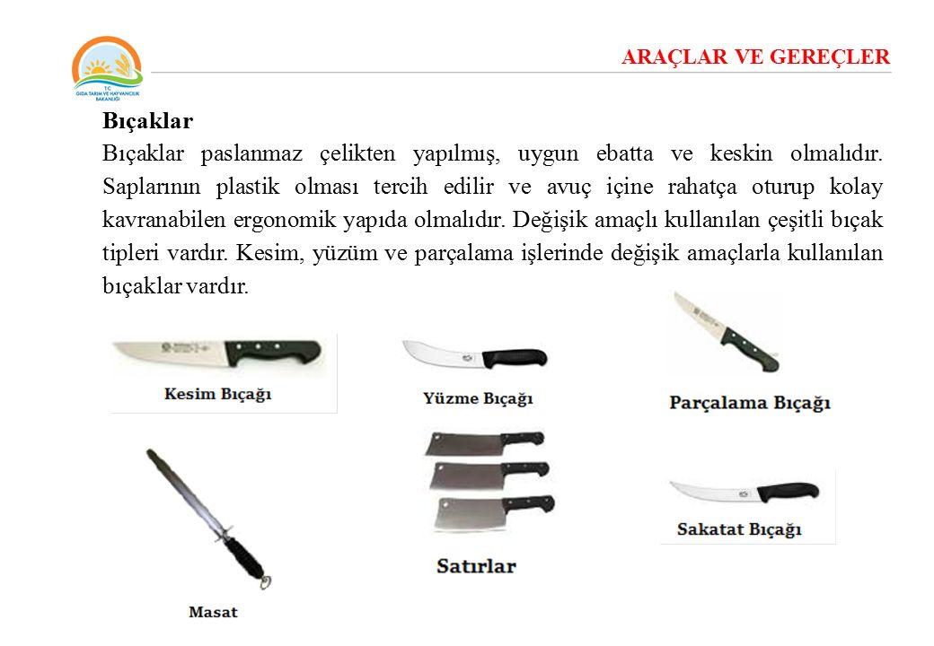 ARAÇLAR VE GEREÇLER Bıçaklar Bıçaklar paslanmaz çelikten yapılmış, uygun ebatta ve keskin olmalıdır. Saplarının plastik olması tercih edilir ve avuç i