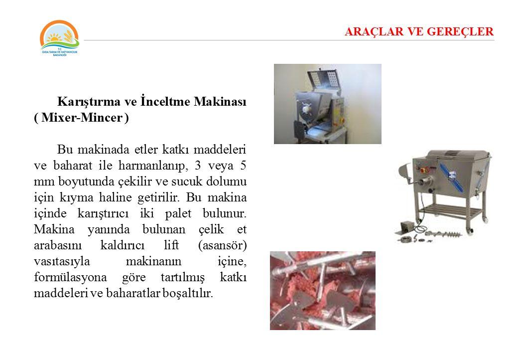 ARAÇLAR VE GEREÇLER Karıştırma ve İnceltme Makinası ( Mixer-Mincer ) Bu makinada etler katkı maddeleri ve baharat ile harmanlanıp, 3 veya 5 mm boyutun