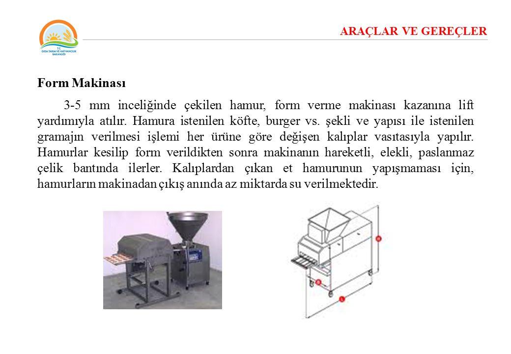 ARAÇLAR VE GEREÇLER Form Makinası 3-5 mm inceliğinde çekilen hamur, form verme makinası kazanına lift yardımıyla atılır. Hamura istenilen köfte, burge