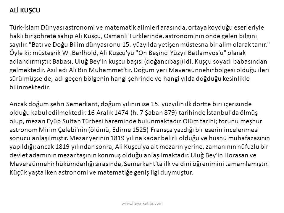ALİ KUŞCU Türk-İslam Dünyası astronomi ve matematik alimleri arasında, ortaya koyduğu eserleriyle haklı bir şöhrete sahip Ali Kuşçu, Osmanlı Türklerin