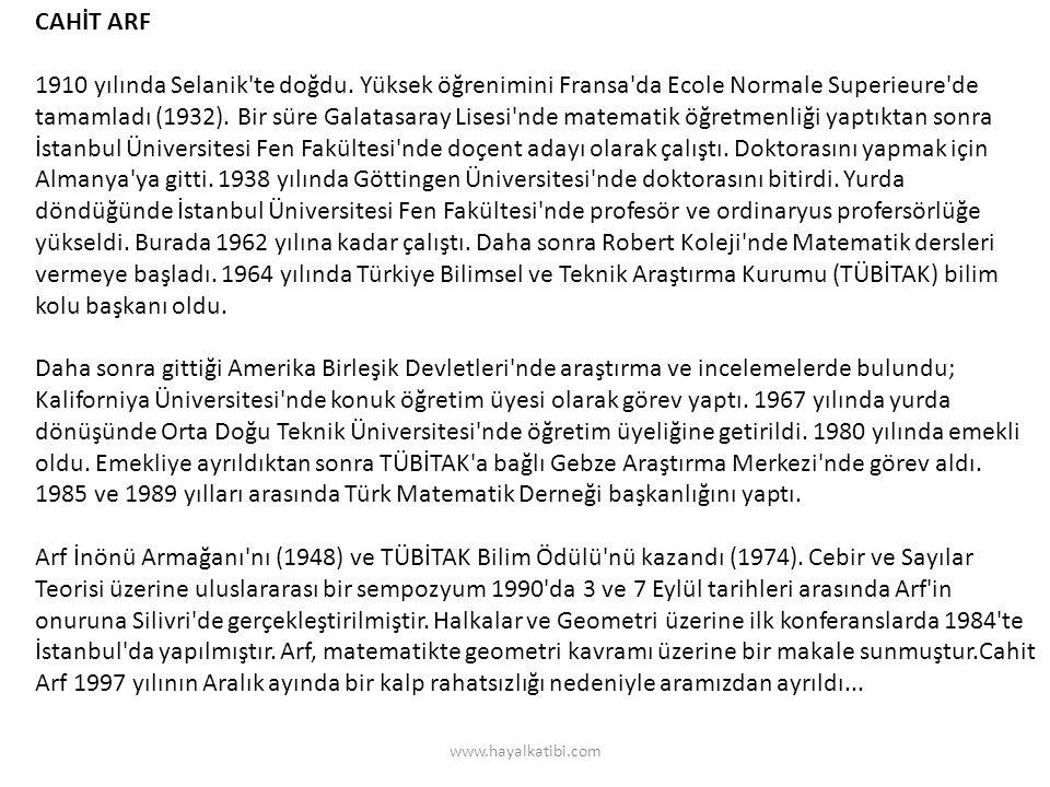 CAHİT ARF 1910 yılında Selanik'te doğdu. Yüksek öğrenimini Fransa'da Ecole Normale Superieure'de tamamladı (1932). Bir süre Galatasaray Lisesi'nde mat