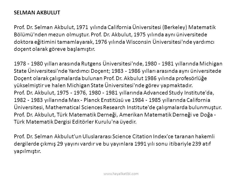 SELMAN AKBULUT Prof. Dr. Selman Akbulut, 1971 yılında California Üniversitesi (Berkeley) Matematik Bölümü'nden mezun olmuştur. Prof. Dr. Akbulut, 1975