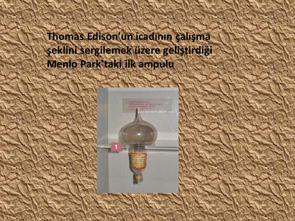 Thomas Edison'un icadının çalışma şeklini sergilemek üzere geliştirdiği Menlo Park'taki ilk ampulu www.hayalkatibi.com