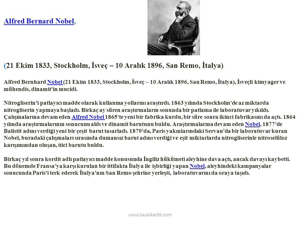 Alfred Bernard NobelAlfred Bernard Nobel, (21 Ekim 1833, Stockholm, İsveç – 10 Aralık 1896, San Remo, İtalya) Alfred Bernhard Nobel (21 Ekim 1833, Stockholm, İsveç – 10 Aralık 1896, San Remo, İtalya), İsveçli kimyager ve mühendis, dinamit in mucidi.