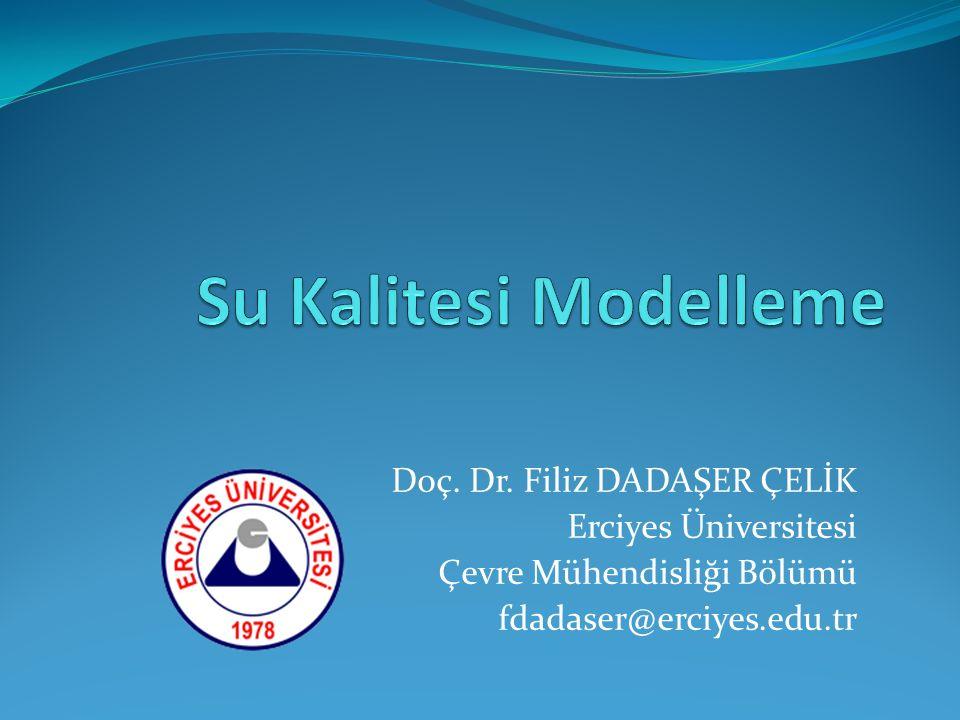 Doç. Dr. Filiz DADAŞER ÇELİK Erciyes Üniversitesi Çevre Mühendisliği Bölümü fdadaser@erciyes.edu.tr