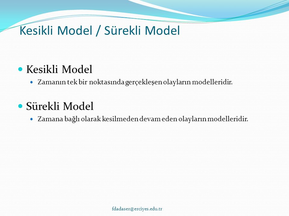 Kesikli Model / Sürekli Model Kesikli Model Zamanın tek bir noktasında gerçekleşen olayların modelleridir.