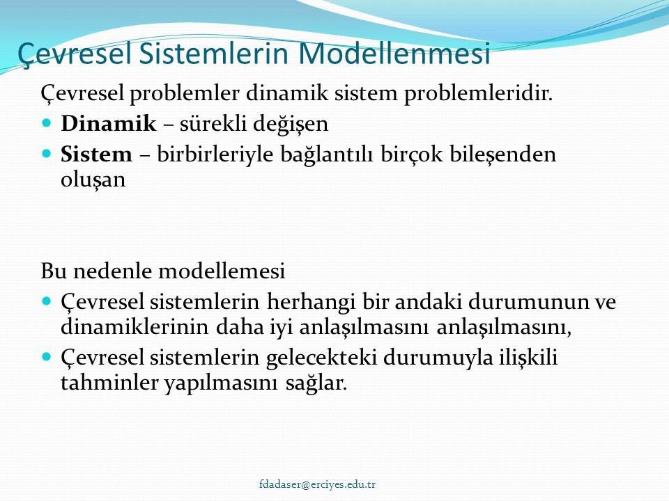 Çevresel Sistemlerin Modellenmesi Çevresel problemler dinamik sistem problemleridir.