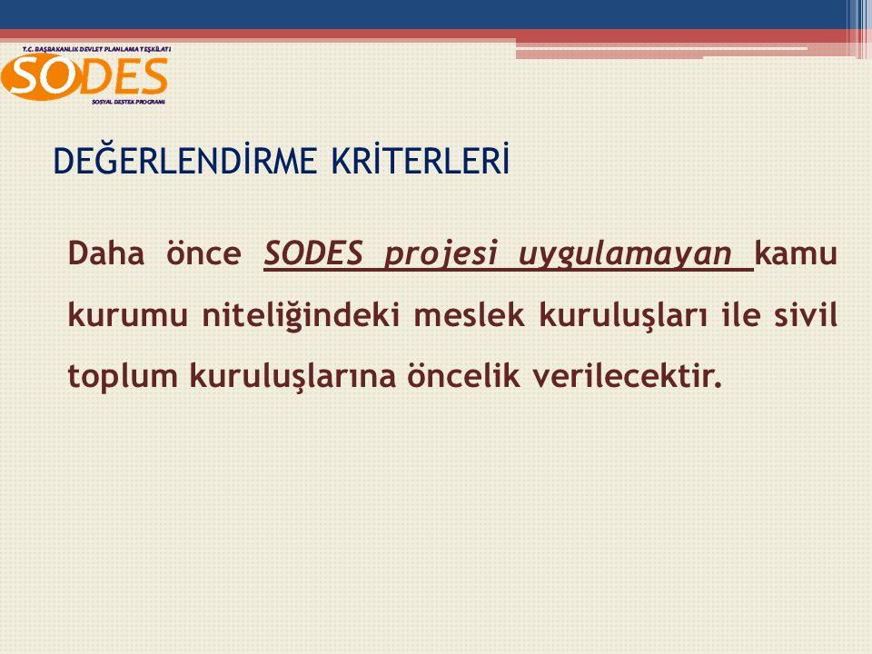 DEĞERLENDİRME KRİTERLERİ Daha önce SODES projesi uygulamayan kamu kurumu niteliğindeki meslek kuruluşları ile sivil toplum kuruluşlarına öncelik verilecektir.