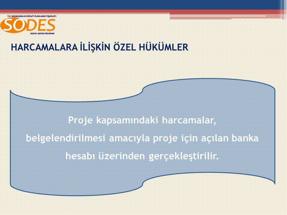 HARCAMALARA İLİŞKİN ÖZEL HÜKÜMLER Proje kapsamındaki harcamalar, belgelendirilmesi amacıyla proje için açılan banka hesabı üzerinden gerçekleştirilir.