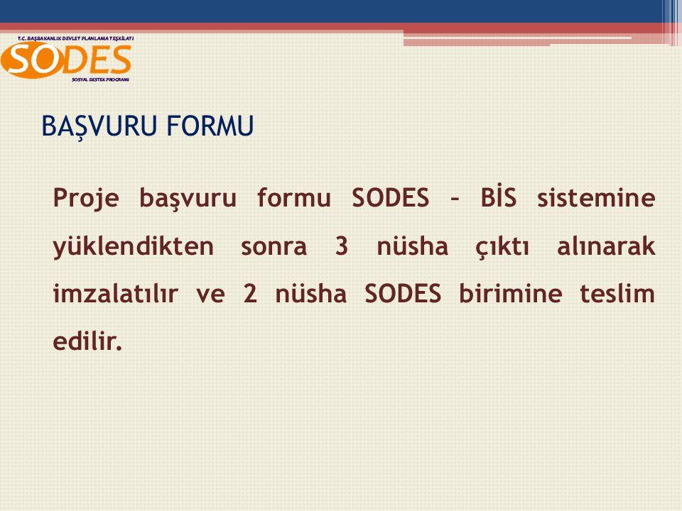 BAŞVURU FORMU Proje başvuru formu SODES – BİS sistemine yüklendikten sonra 3 nüsha çıktı alınarak imzalatılır ve 2 nüsha SODES birimine teslim edilir.