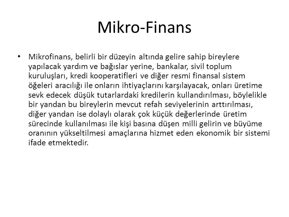 Mikro-Finans Mikrofinans, belirli bir düzeyin altında gelire sahip bireylere yapılacak yardım ve bağıslar yerine, bankalar, sivil toplum kuruluşları,