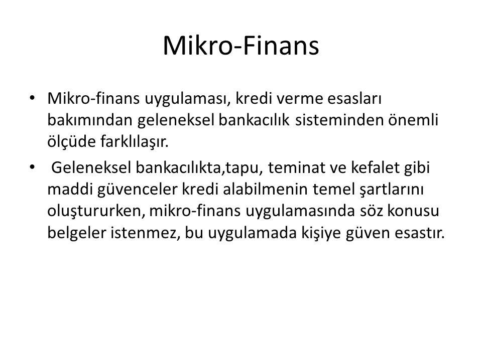 Mikro-Finans Mikro-finans uygulaması, kredi verme esasları bakımından geleneksel bankacılık sisteminden önemli ölçüde farklılaşır. Geleneksel bankacıl