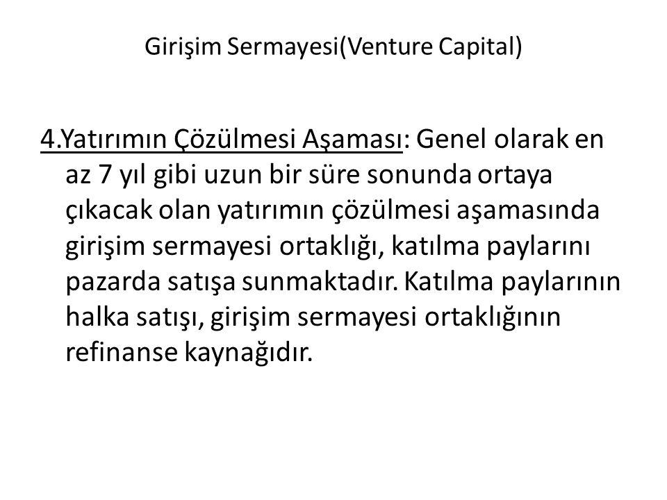 Girişim Sermayesi(Venture Capital) 4.Yatırımın Çözülmesi Aşaması: Genel olarak en az 7 yıl gibi uzun bir süre sonunda ortaya çıkacak olan yatırımın çözülmesi aşamasında girişim sermayesi ortaklığı, katılma paylarını pazarda satışa sunmaktadır.