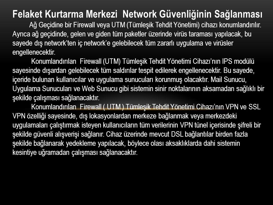 Felaket Kurtarma Merkezi Network Güvenliğinin Sağlanması Ağ Geçidine bir Firewall veya UTM (Tümleşik Tehdit Yönetimi) cihazı konumlandırılır.