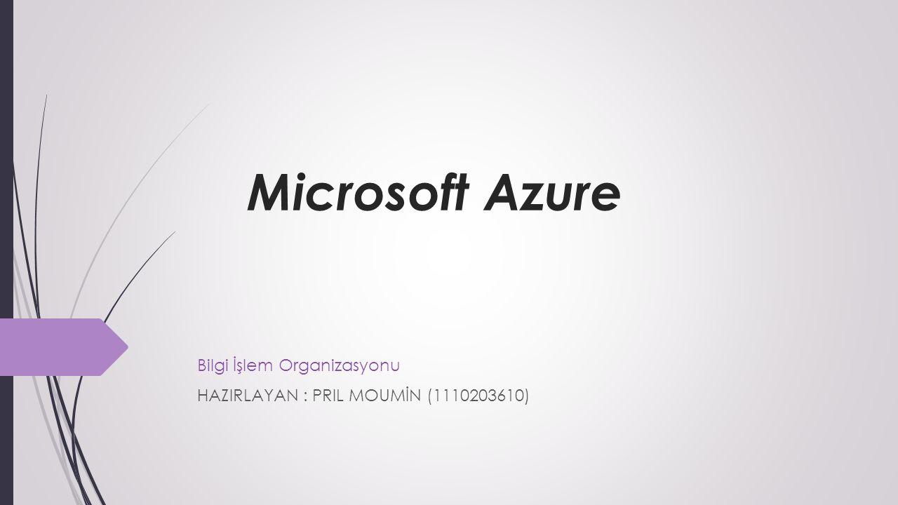Microsoft Azure Bilgi İşlem Organizasyonu HAZIRLAYAN : PRIL MOUMİN (1110203610)