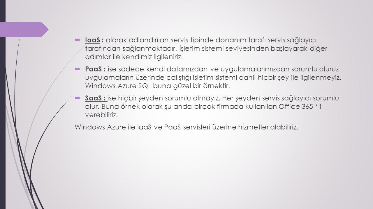  IaaS : olarak adlandırılan servis tipinde donanım tarafı servis sağlayıcı tarafından sağlanmaktadır.