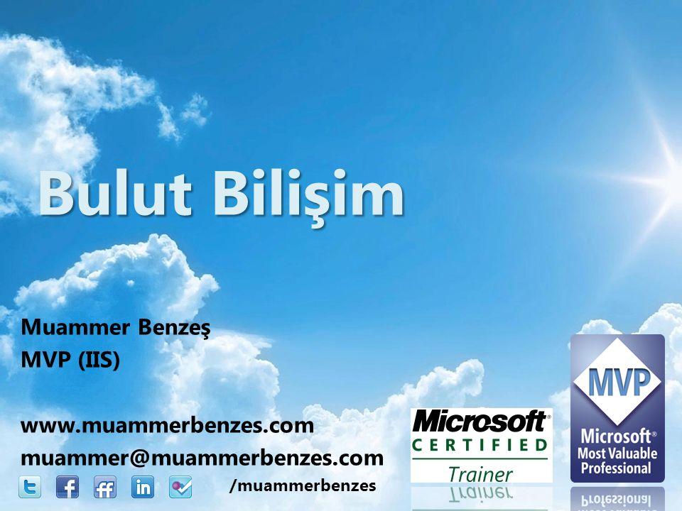 Muammer Benzeş MVP (IIS) www.muammerbenzes.com muammer@muammerbenzes.com Bulut Bilişim /muammerbenzes