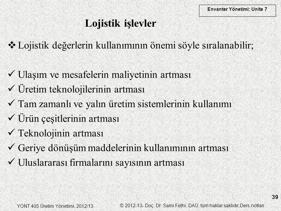 Envanter Yönetimi; Unite 7 YONT 405 Üretim Yönetimi, 2012/13 © 2012-13- Doç. Dr. Sami Fethi, DAÜ, tüm haklar saklıdır;Ders notları 39  Lojistik değer