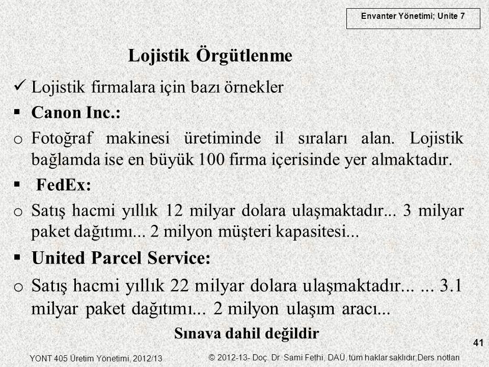 Envanter Yönetimi; Unite 7 YONT 405 Üretim Yönetimi, 2012/13 © 2012-13- Doç. Dr. Sami Fethi, DAÜ, tüm haklar saklıdır;Ders notları 41 Lojistik firmala