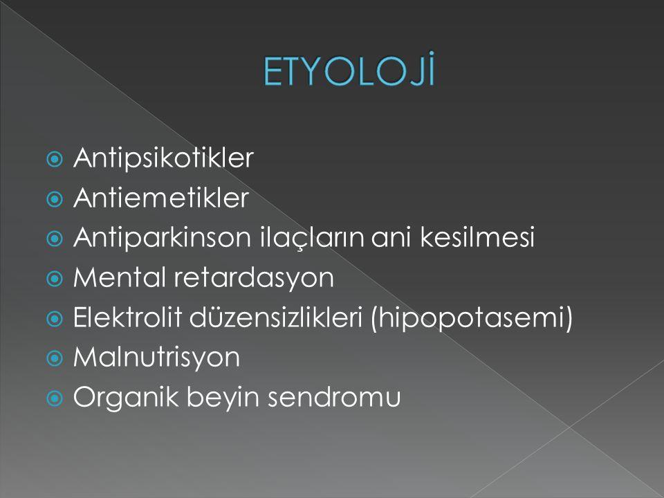  Antipsikotikler  Antiemetikler  Antiparkinson ilaçların ani kesilmesi  Mental retardasyon  Elektrolit düzensizlikleri (hipopotasemi)  Malnutris