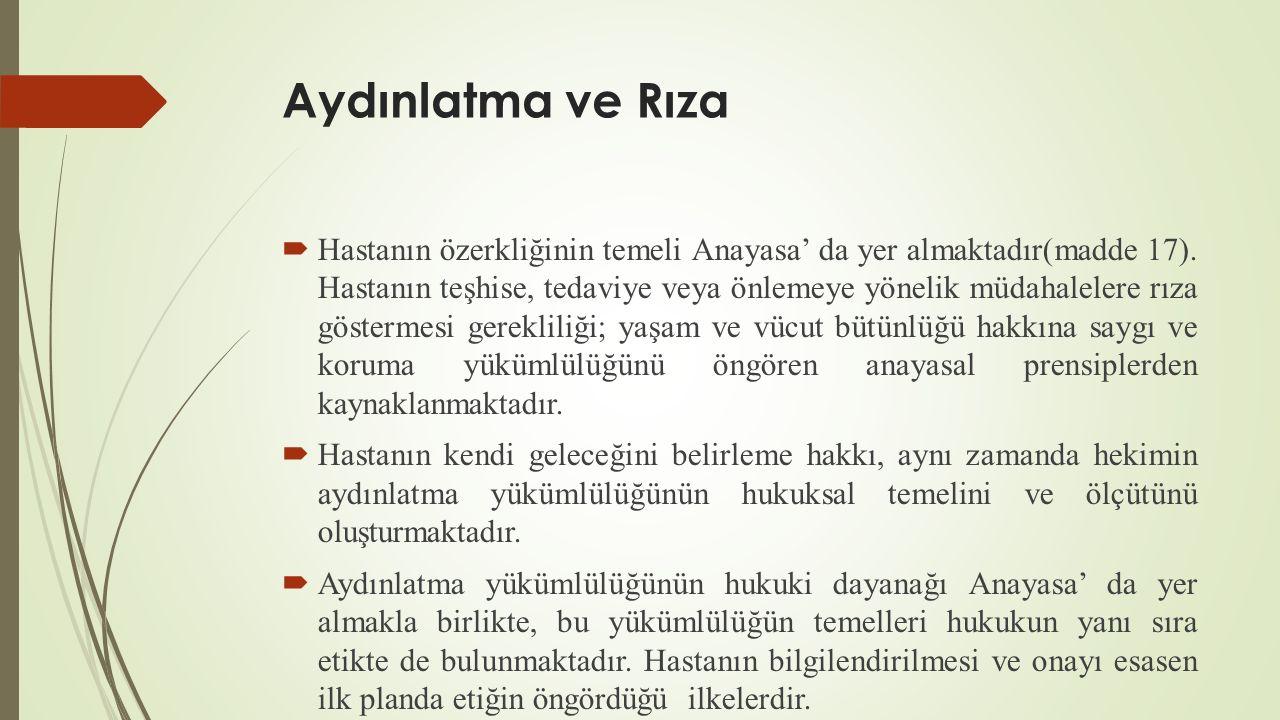 Aydınlatma ve Rıza  Hastanın özerkliğinin temeli Anayasa' da yer almaktadır(madde 17).