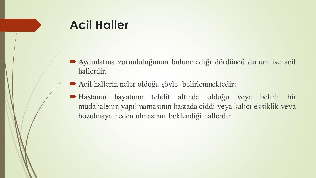 Acil Haller  Aydınlatma zorunluluğunun bulunmadığı dördüncü durum ise acil hallerdir.