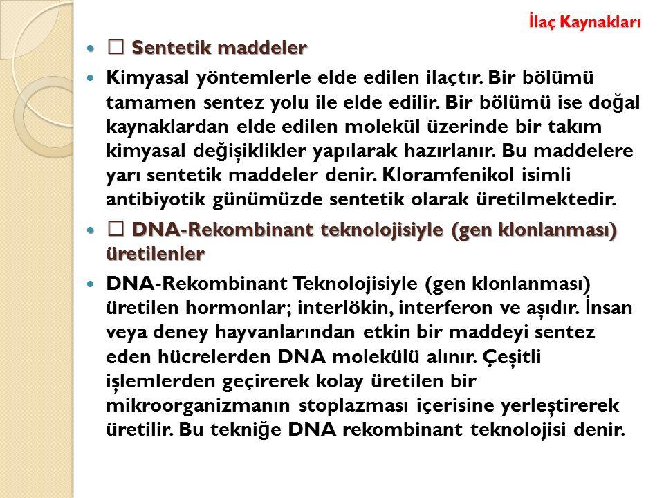 İ laç Kaynakları  Sentetik maddeler  Sentetik maddeler Kimyasal yöntemlerle elde edilen ilaçtır.