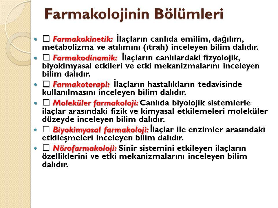 Farmakolojinin Bölümleri  Farmakokinetik:  Farmakokinetik: İ laçların canlıda emilim, da ğ ılım, metabolizma ve atılımını (ıtrah) inceleyen bilim dalıdır.