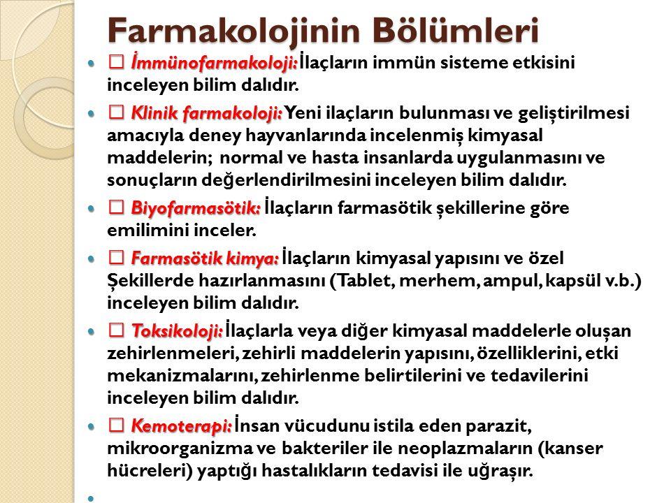 Farmakolojinin Bölümleri  İ mmünofarmakoloji:  İ mmünofarmakoloji: İ laçların immün sisteme etkisini inceleyen bilim dalıdır.