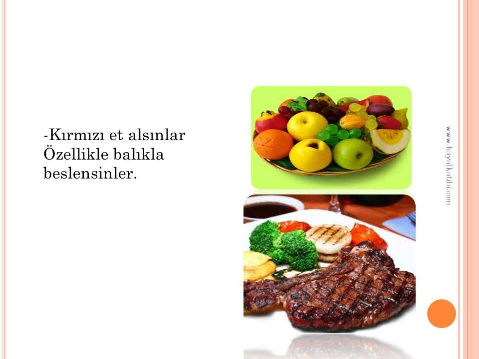 -Kırmızı et alsınlar Özellikle balıkla beslensinler. www.hayalkatibi.com