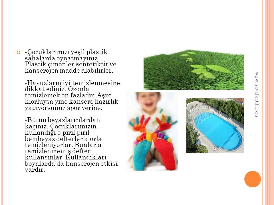 -Çocuklarımızı yeşil plastik sahalarda oynatmayınız.