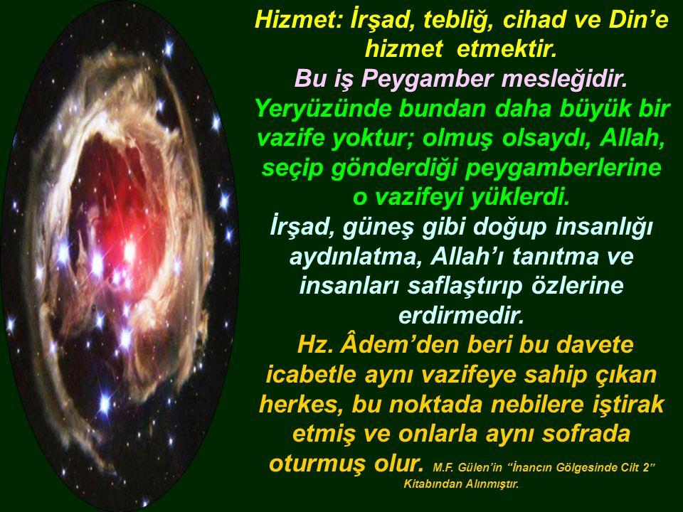 Hizmet: İrşad, tebliğ, cihad ve Din'e hizmet etmektir.