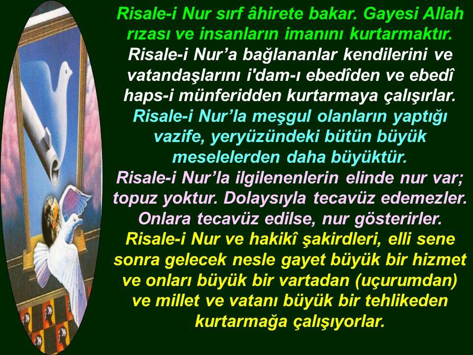 Risale-i Nur sırf âhirete bakar. Gayesi Allah rızası ve insanların imanını kurtarmaktır.
