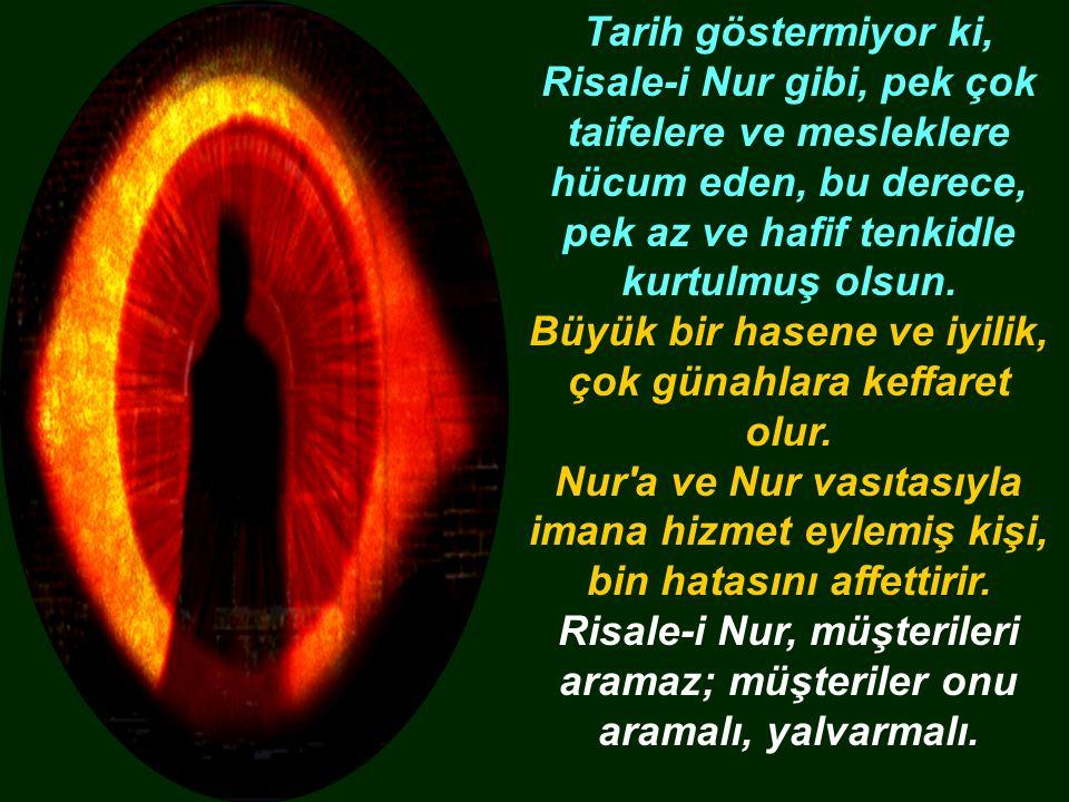 Tarih göstermiyor ki, Risale-i Nur gibi, pek çok taifelere ve mesleklere hücum eden, bu derece, pek az ve hafif tenkidle kurtulmuş olsun.