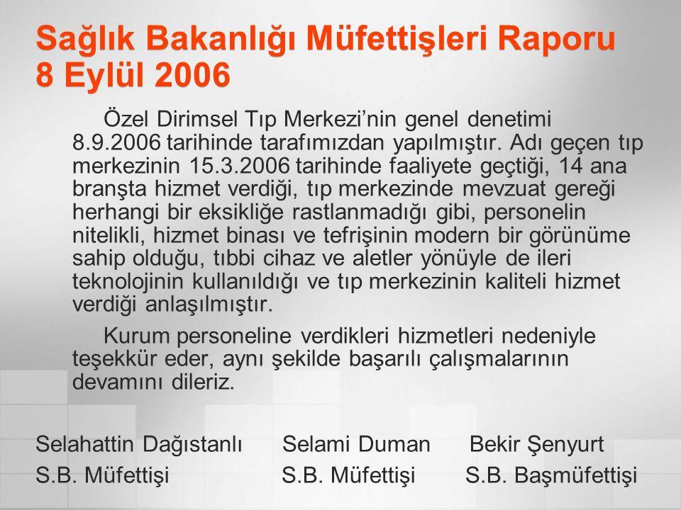 Sağlık Bakanlığı Müfettişleri Raporu 8 Eylül 2006 Özel Dirimsel Tıp Merkezi'nin genel denetimi 8.9.2006 tarihinde tarafımızdan yapılmıştır.
