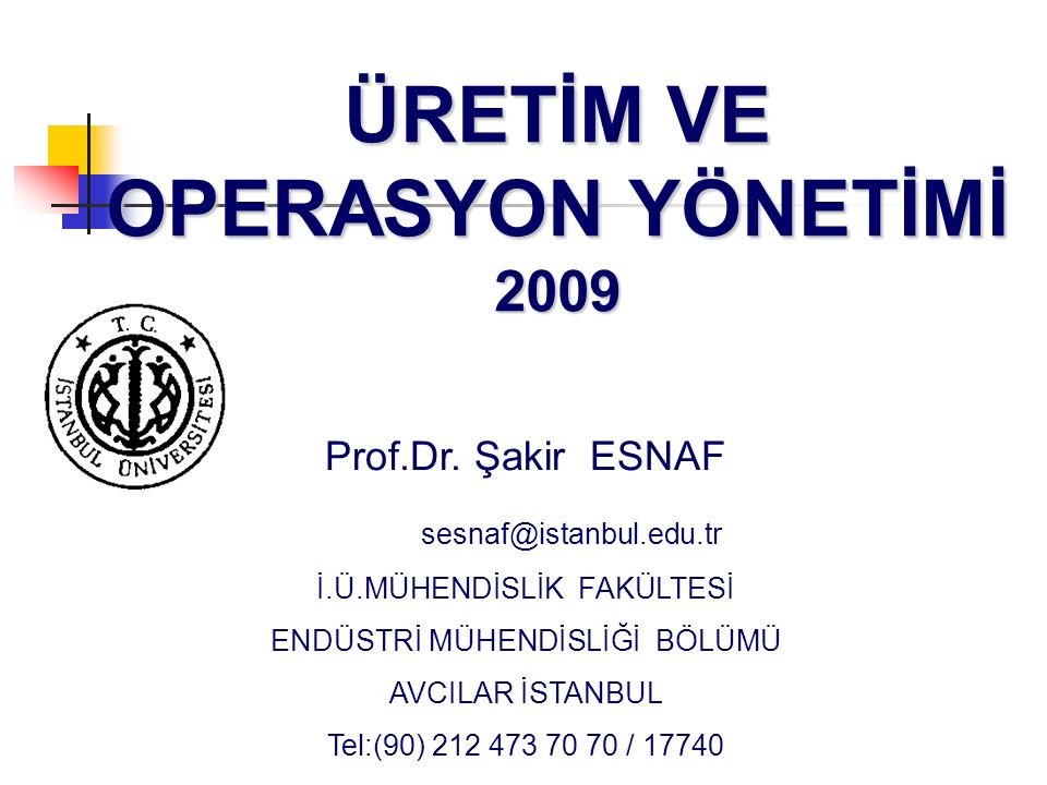ÜRETİM VE OPERASYON YÖNETİMİ 2009 Prof.Dr.