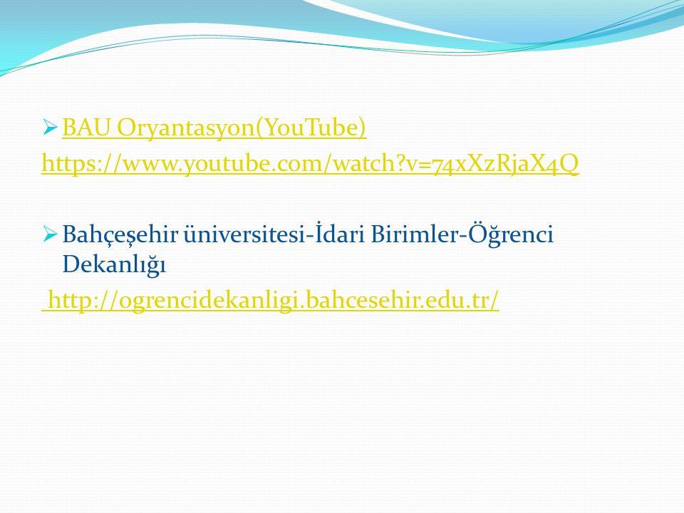  BAU Oryantasyon(YouTube) BAU Oryantasyon(YouTube) https://www.youtube.com/watch?v=74xXzRjaX4Q  Bahçeşehir üniversitesi-İdari Birimler-Öğrenci Dekan