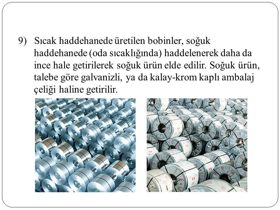 9) Sıcak haddehanede üretilen bobinler, soğuk haddehanede (oda sıcaklığında) haddelenerek daha da ince hale getirilerek soğuk ürün elde edilir.