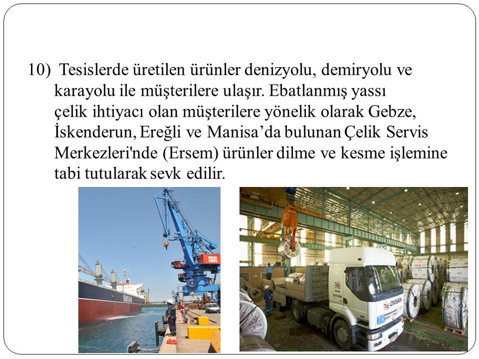 10) Tesislerde üretilen ürünler denizyolu, demiryolu ve karayolu ile müşterilere ulaşır.