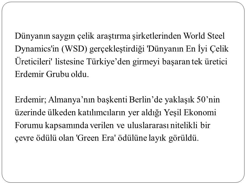 Dünyanın saygın çelik araştırma şirketlerinden World Steel Dynamics in (WSD) gerçekleştirdiği Dünyanın En İyi Çelik Üreticileri listesine Türkiye'den girmeyi başaran tek üretici Erdemir Grubu oldu.