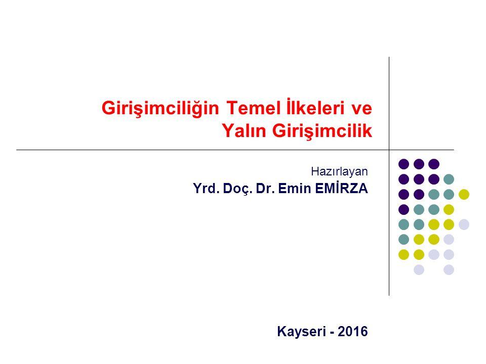 Girişimciliğin Temel İlkeleri ve Yalın Girişimcilik Hazırlayan Yrd. Doç. Dr. Emin EMİRZA Kayseri - 2016
